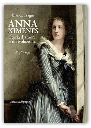Immagine di ANNA XIMENES. STORIA D`AMORE E RIVOLUZIONE. PUGLIE 1799