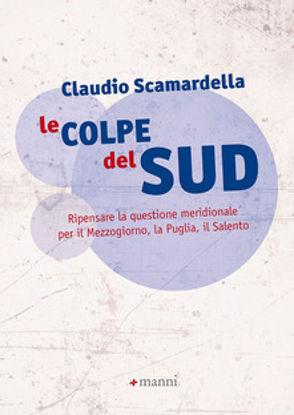 Immagine di LE COLPE DEL SUD. RIPENSARE LA QUESTIONE MERIDIONALE PER IL MEZZOGIORNO, LA PUGLIA, IL SALENTO